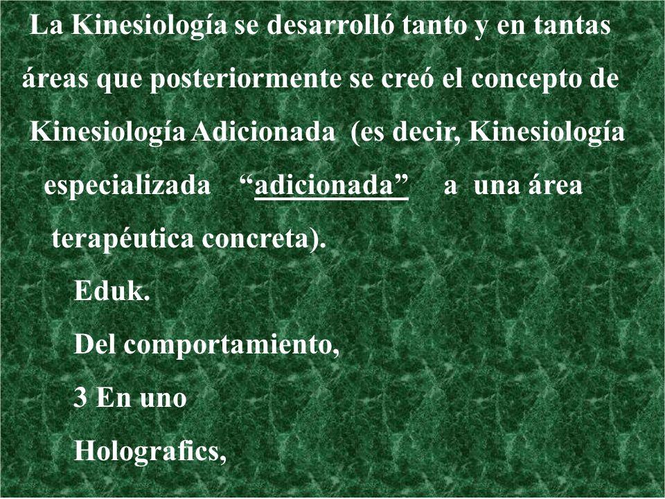 La Kinesiología se desarrolló tanto y en tantas áreas que posteriormente se creó el concepto de Kinesiología Adicionada (es decir, Kinesiología especi