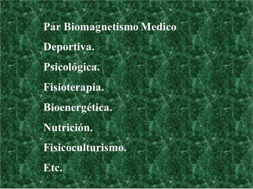 Par Biomagnetismo Medico Deportiva. Psicológica. Fisioterapia. Bioenergética. Nutrición. Fisicoculturismo. Etc.