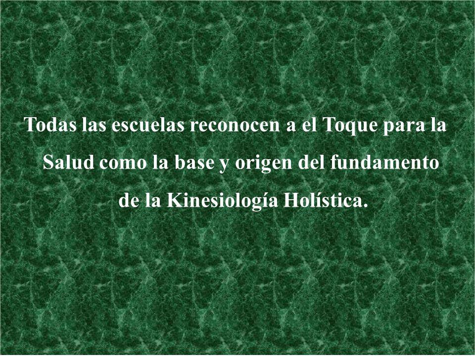 Todas las escuelas reconocen a el Toque para la Salud como la base y origen del fundamento de la Kinesiología Holística.