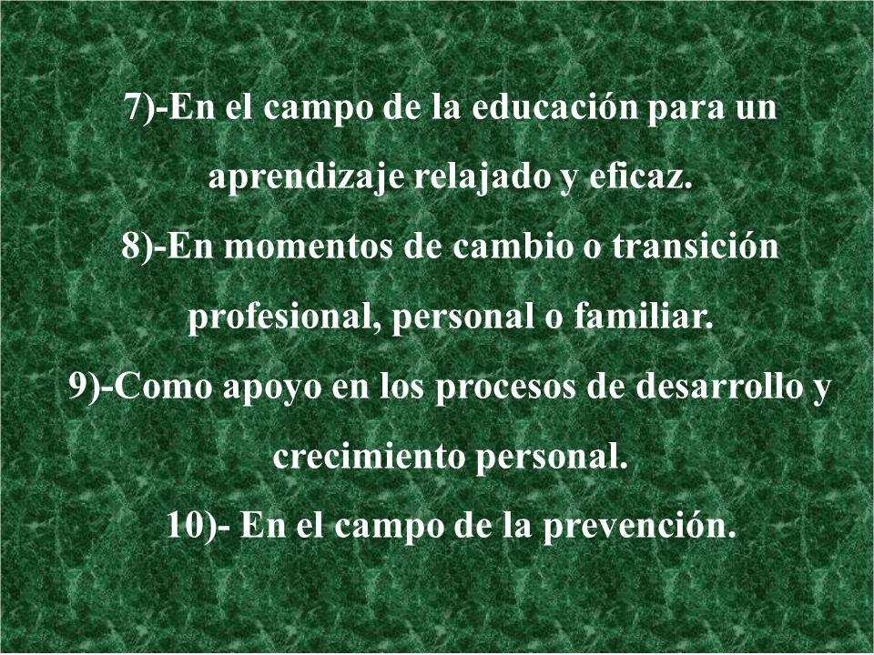 7)-En el campo de la educación para un aprendizaje relajado y eficaz. 8)-En momentos de cambio o transición profesional, personal o familiar. 9)-Como