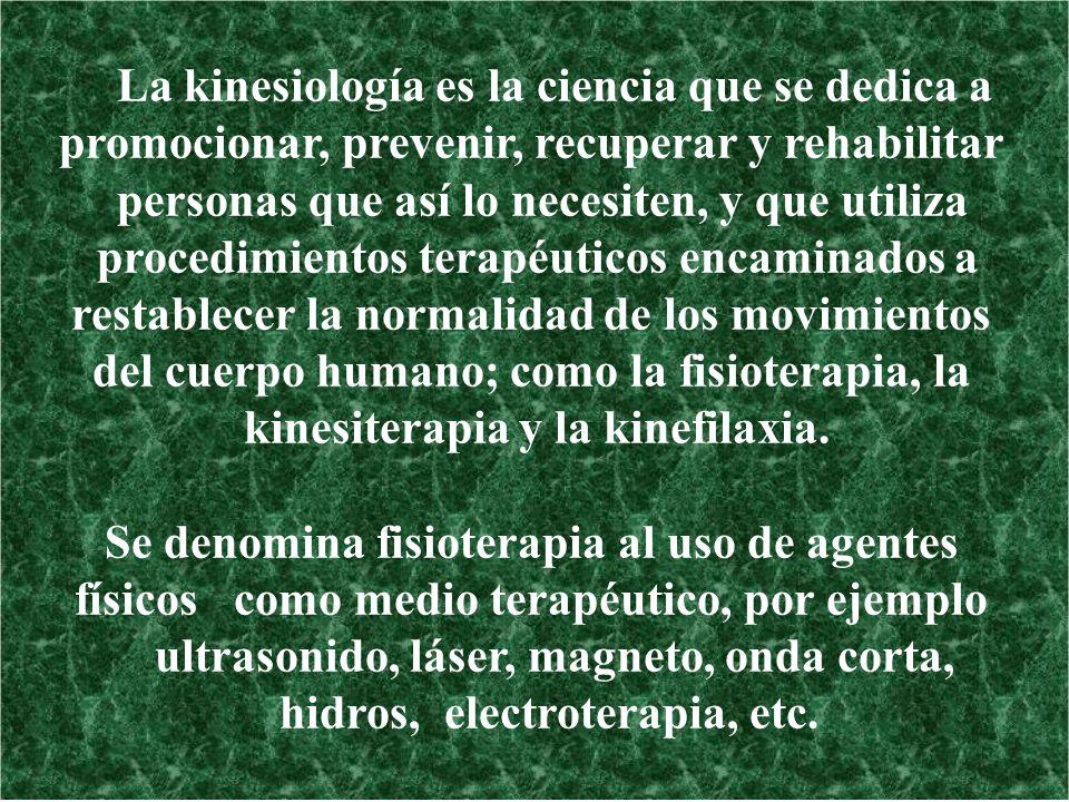 La kinesiología es la ciencia que se dedica a promocionar, prevenir, recuperar y rehabilitar personas que así lo necesiten, y que utiliza procedimient