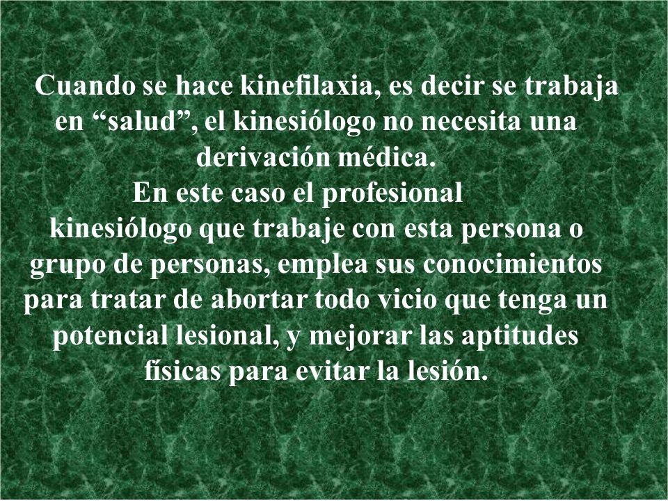 Cuando se hace kinefilaxia, es decir se trabaja en salud, el kinesiólogo no necesita una derivación médica. En este caso el profesional kinesiólogo qu