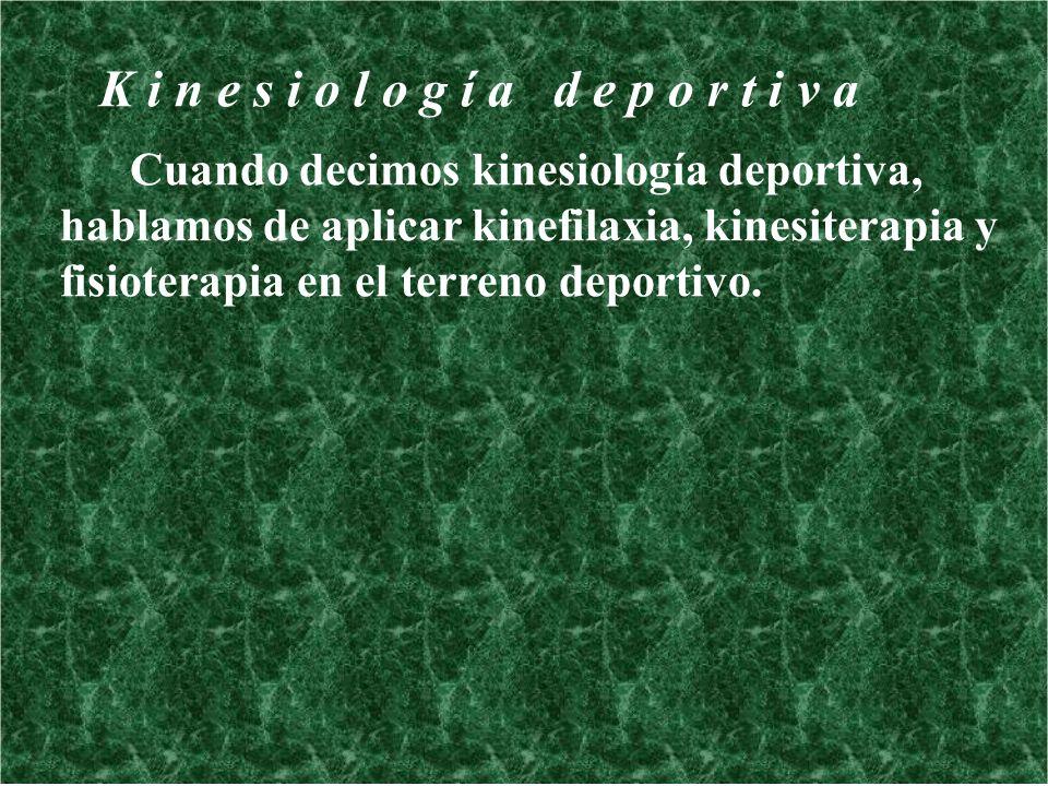 K i n e s i o l o g í a d e p o r t i v a Cuando decimos kinesiología deportiva, hablamos de aplicar kinefilaxia, kinesiterapia y fisioterapia en el t