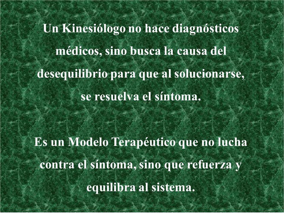 Un Kinesiólogo no hace diagnósticos médicos, sino busca la causa del desequilibrio para que al solucionarse, se resuelva el síntoma. Es un Modelo Tera