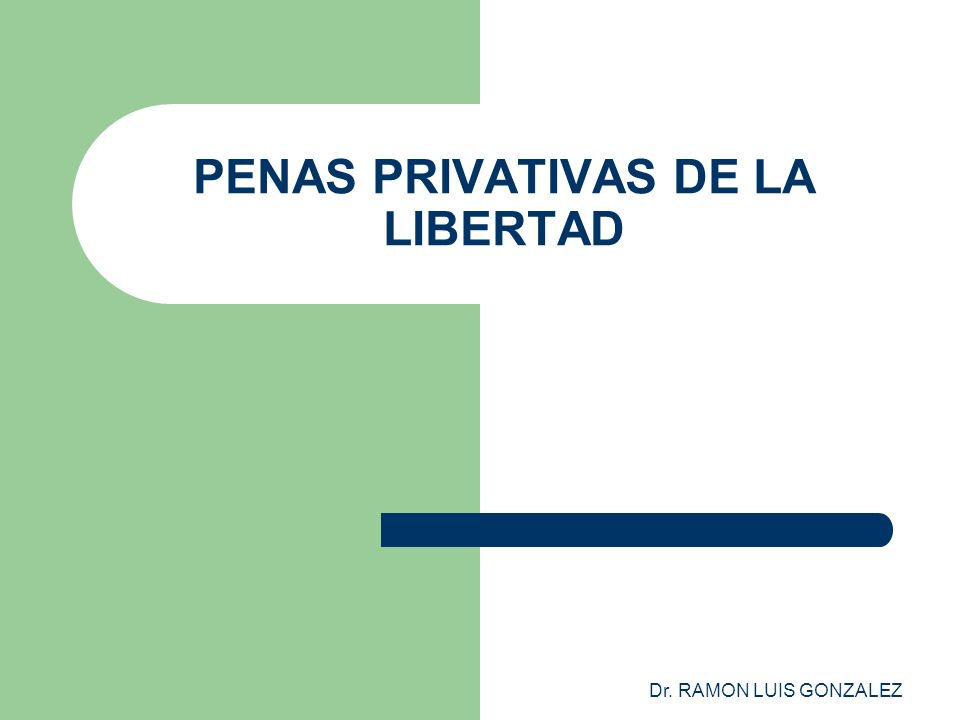 Dr. RAMON LUIS GONZALEZ PENAS PRIVATIVAS DE LA LIBERTAD