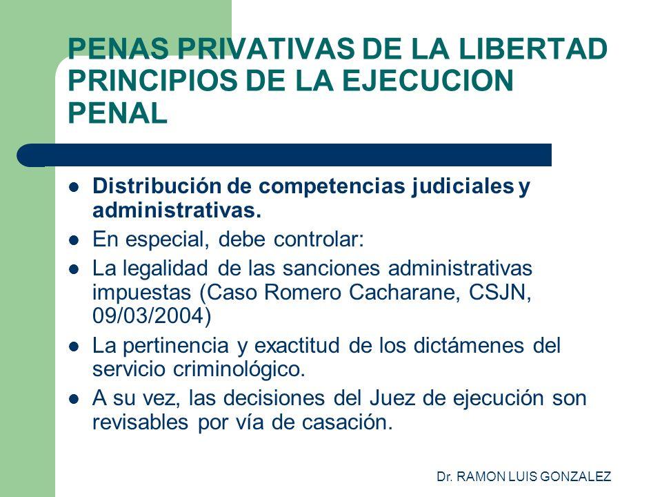 Dr. RAMON LUIS GONZALEZ PENAS PRIVATIVAS DE LA LIBERTAD PRINCIPIOS DE LA EJECUCION PENAL Distribución de competencias judiciales y administrativas. En