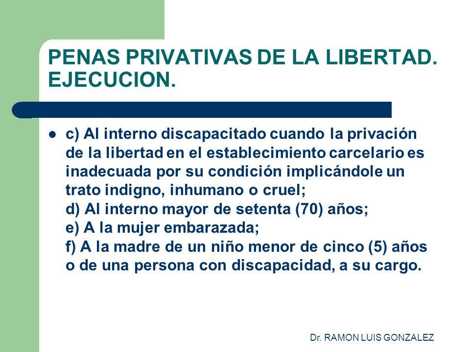 Dr. RAMON LUIS GONZALEZ PENAS PRIVATIVAS DE LA LIBERTAD. EJECUCION. c) Al interno discapacitado cuando la privación de la libertad en el establecimien