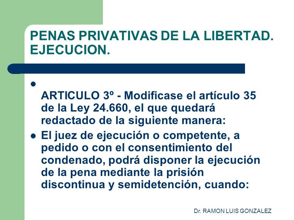 Dr. RAMON LUIS GONZALEZ PENAS PRIVATIVAS DE LA LIBERTAD. EJECUCION. ARTICULO 3º - Modificase el artículo 35 de la Ley 24.660, el que quedará redactado
