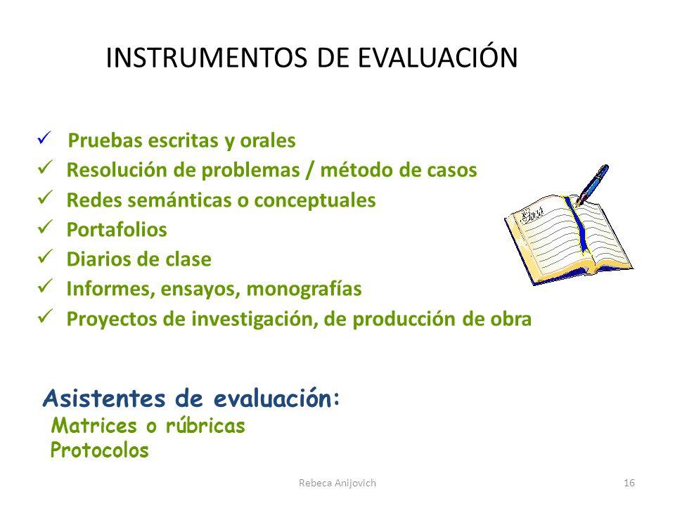 INSTRUMENTOS DE EVALUACIÓN Pruebas escritas y orales Resolución de problemas / método de casos Redes semánticas o conceptuales Portafolios Diarios de