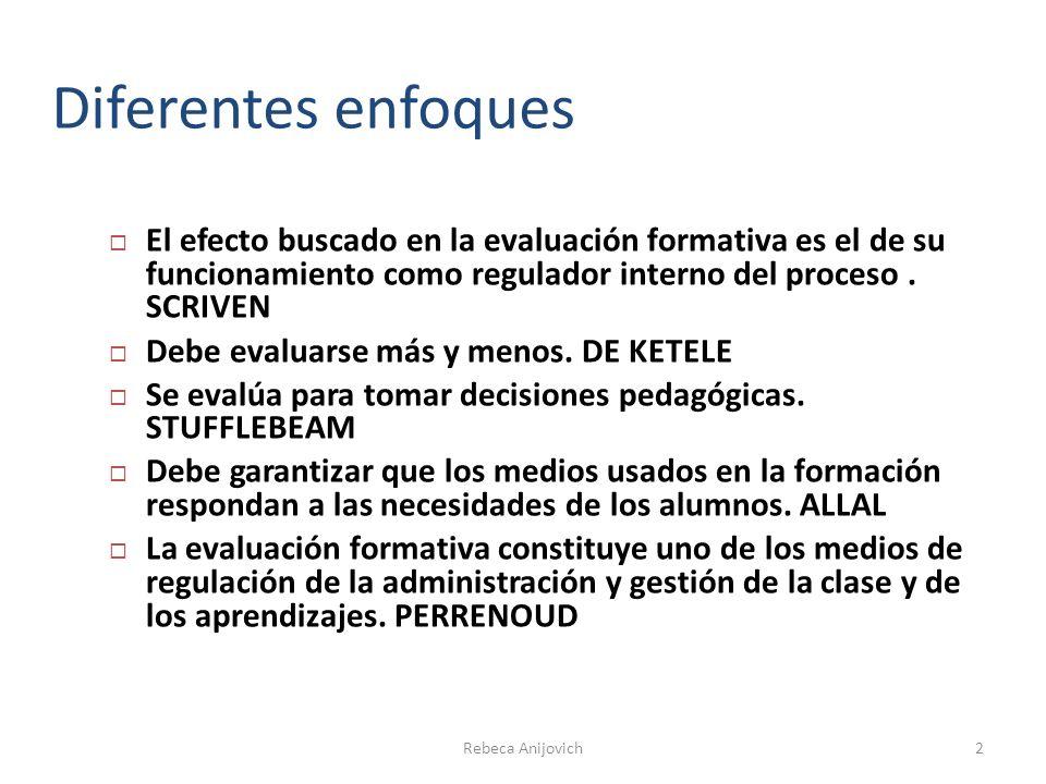 2 Diferentes enfoques El efecto buscado en la evaluación formativa es el de su funcionamiento como regulador interno del proceso. SCRIVEN Debe evaluar