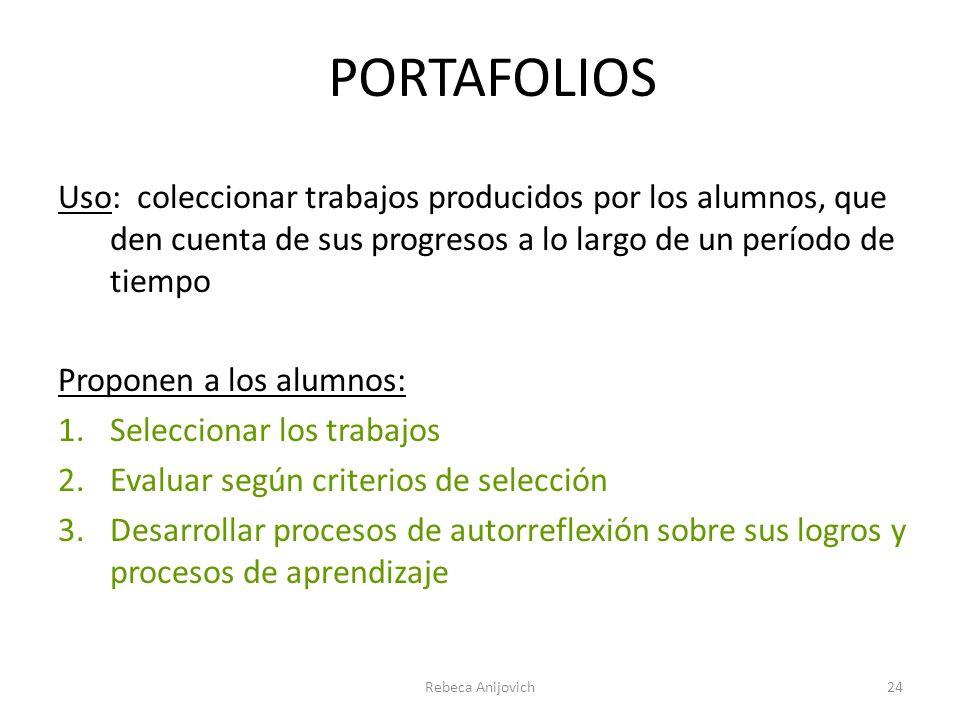 PORTAFOLIOS Uso: coleccionar trabajos producidos por los alumnos, que den cuenta de sus progresos a lo largo de un período de tiempo Proponen a los al