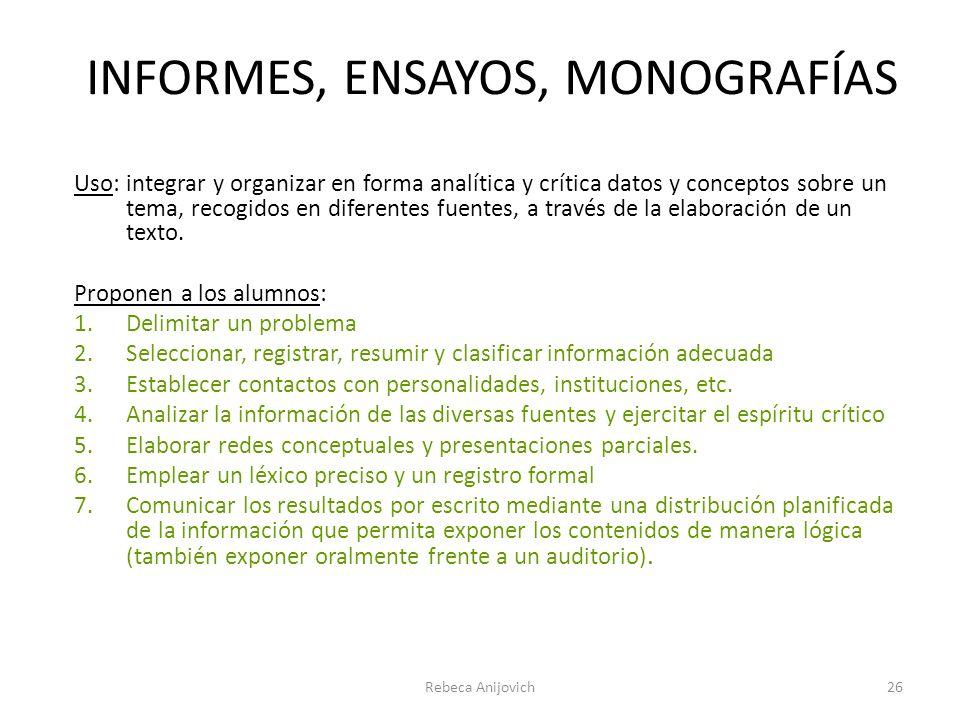INFORMES, ENSAYOS, MONOGRAFÍAS Uso: integrar y organizar en forma analítica y crítica datos y conceptos sobre un tema, recogidos en diferentes fuentes, a través de la elaboración de un texto.