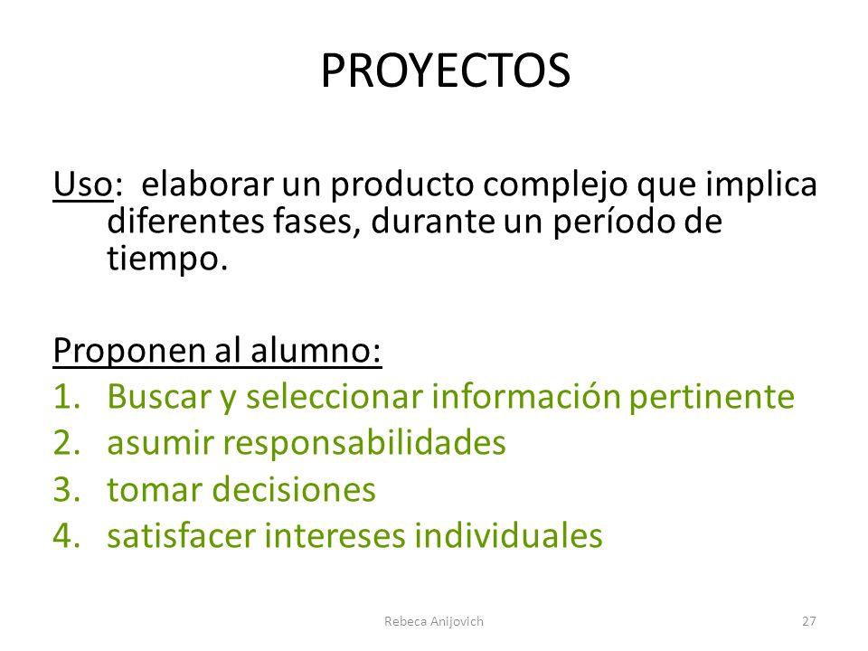 PROYECTOS Uso: elaborar un producto complejo que implica diferentes fases, durante un período de tiempo. Proponen al alumno: 1.Buscar y seleccionar in