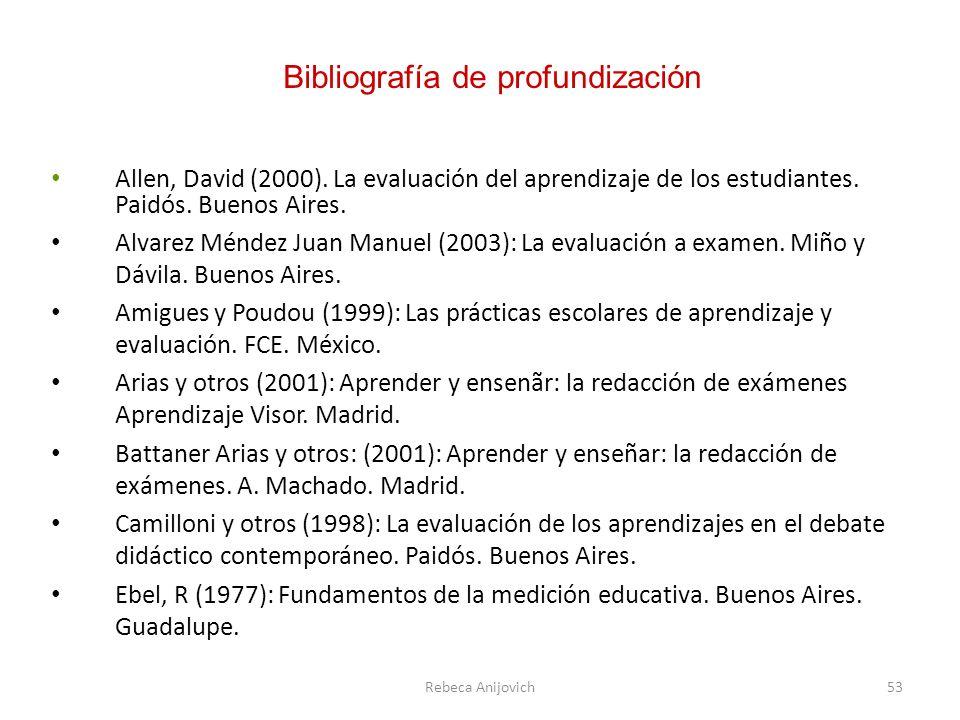Bibliografía de profundización Allen, David (2000). La evaluación del aprendizaje de los estudiantes. Paidós. Buenos Aires. Alvarez Méndez Juan Manuel