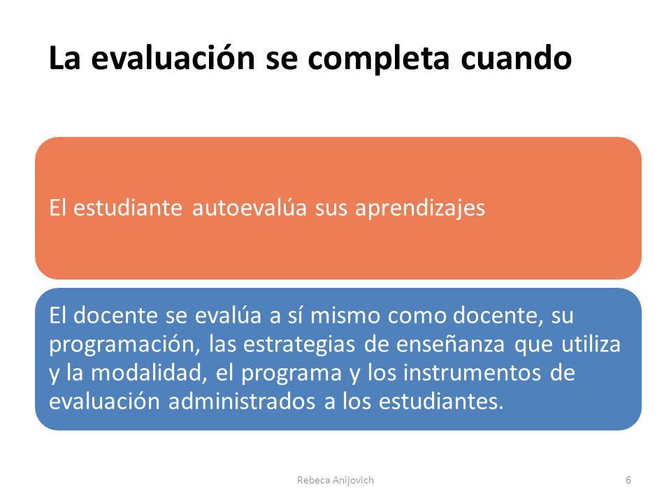 La evaluación se completa cuando El estudiante autoevalúa sus aprendizajes El docente se evalúa a sí mismo como docente, su programación, las estrategias de enseñanza que utiliza y la modalidad, el programa y los instrumentos de evaluación administrados a los estudiantes.