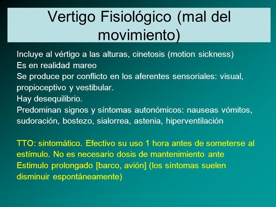 Vertigo Fisiológico (mal del movimiento) Incluye al vértigo a las alturas, cinetosis (motion sickness) Es en realidad mareo Se produce por conflicto e