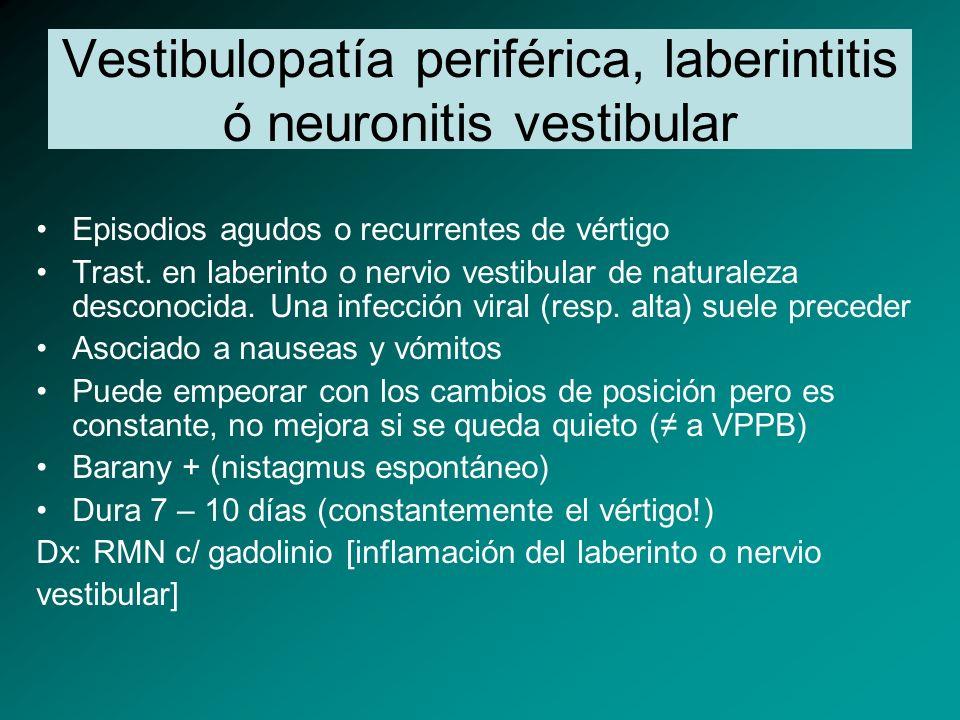 Vestibulopatía periférica, laberintitis ó neuronitis vestibular Episodios agudos o recurrentes de vértigo Trast. en laberinto o nervio vestibular de n