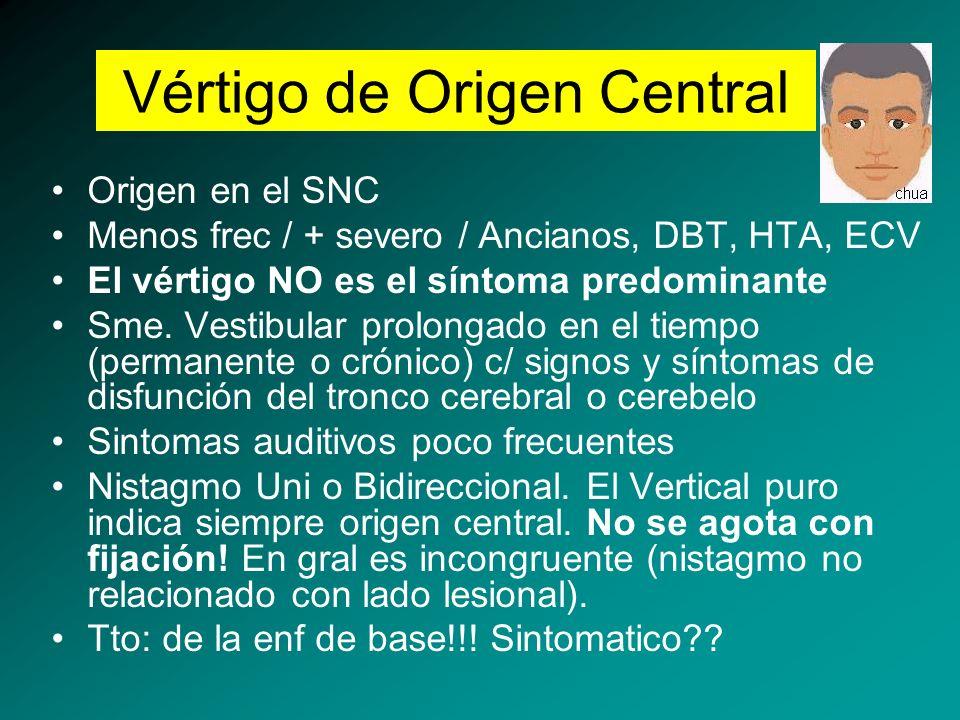 Vértigo de Origen Central Origen en el SNC Menos frec / + severo / Ancianos, DBT, HTA, ECV El vértigo NO es el síntoma predominante Sme. Vestibular pr
