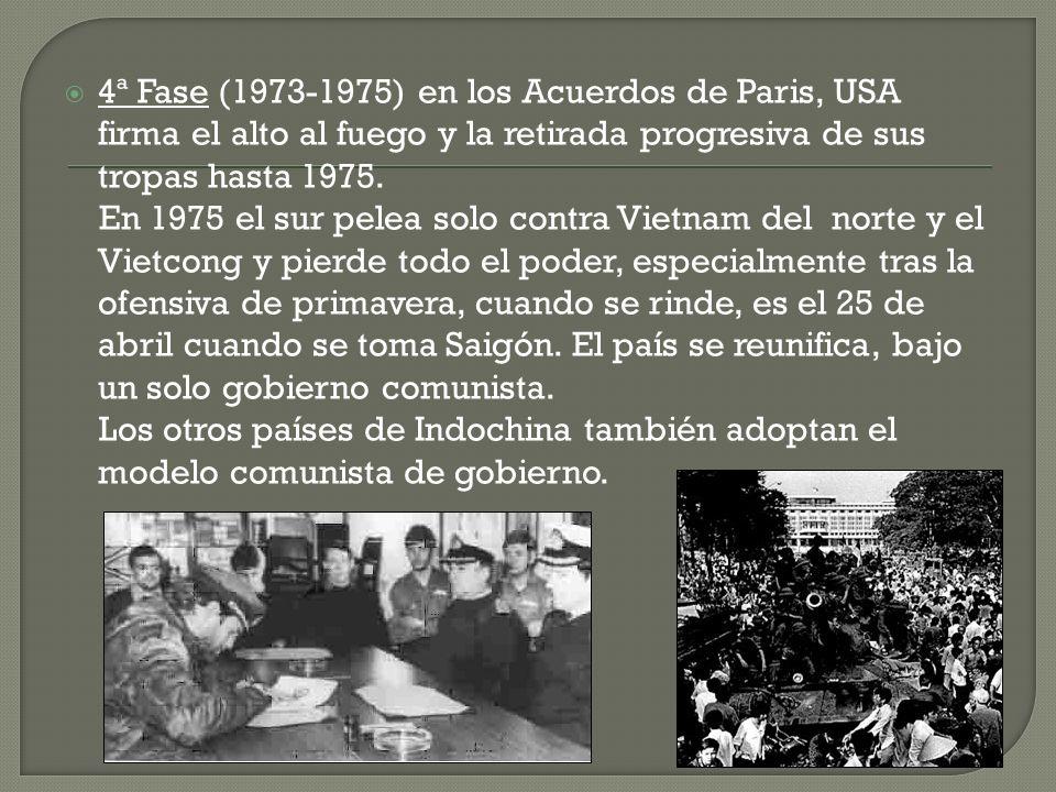 4ª Fase (1973-1975) en los Acuerdos de Paris, USA firma el alto al fuego y la retirada progresiva de sus tropas hasta 1975. En 1975 el sur pelea solo