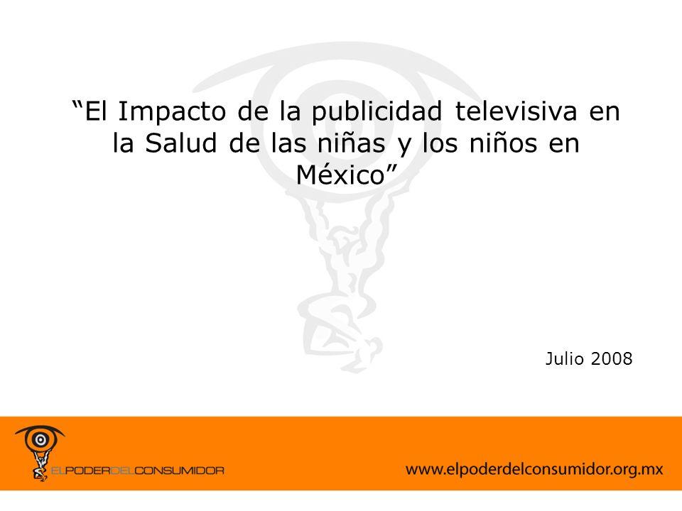 3 El Impacto de la publicidad televisiva en la Salud de las niñas y los niños en México Julio 2008
