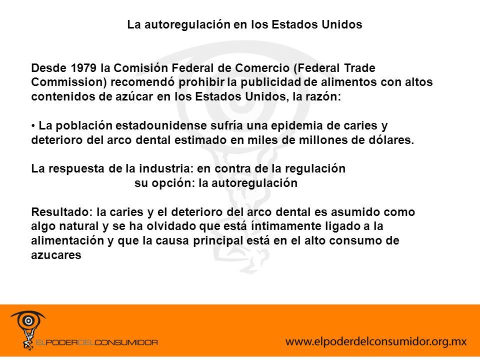 La autoregulación en los Estados Unidos Desde 1979 la Comisión Federal de Comercio (Federal Trade Commission) recomendó prohibir la publicidad de alim