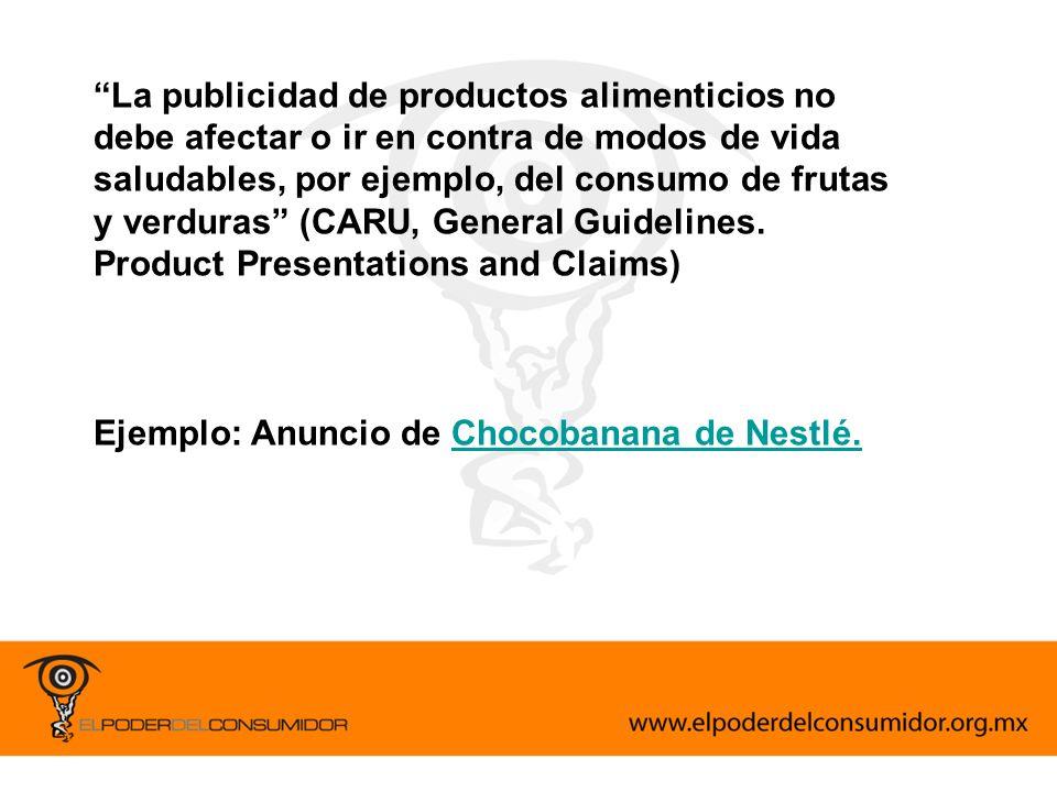 La publicidad de productos alimenticios no debe afectar o ir en contra de modos de vida saludables, por ejemplo, del consumo de frutas y verduras (CAR