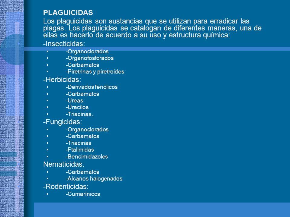 PLAGUICIDAS Los plaguicidas son sustancias que se utilizan para erradicar las plagas. Los plaguicidas se catalogan de diferentes maneras, una de ellas