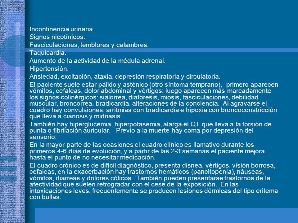 Incontinencia urinaria. Signos nicotínicos: Fasciculaciones, temblores y calambres. Taquicardia. Aumento de la actividad de la médula adrenal. Hiperte