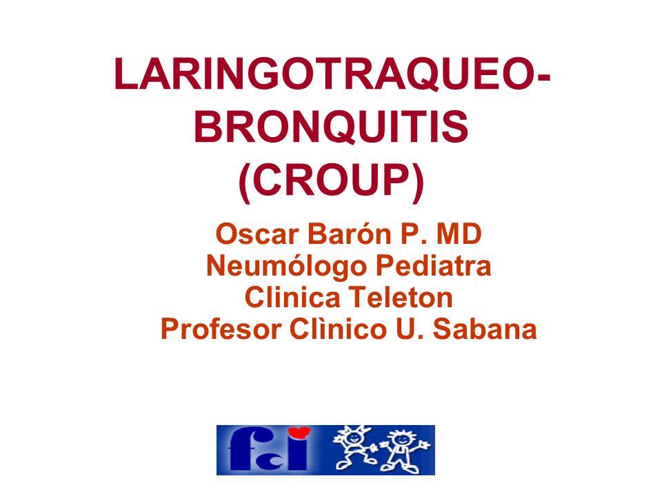 LARINGOTRAQUEO- BRONQUITIS (CROUP) Oscar Barón P. MD Neumólogo Pediatra Clinica Teleton Profesor Clìnico U. Sabana
