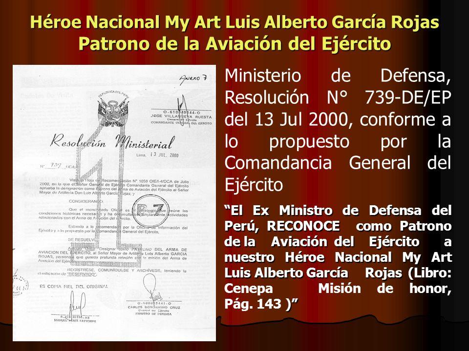 Héroe Nacional My Art Luis Alberto García Rojas Patrono de la Aviación del Ejército Ministerio de Defensa, Resolución N° 739-DE/EP del 13 Jul 2000, co