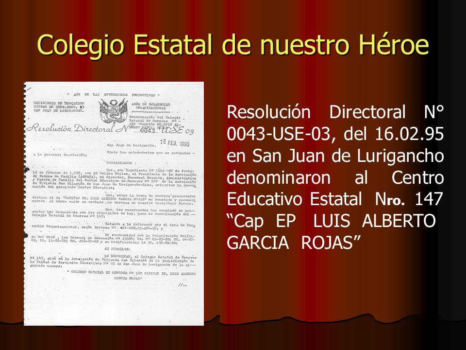 Colegio Estatal de nuestro Héroe Resolución Directoral N° 0043-USE-03, del 16.02.95 en San Juan de Lurigancho denominaron al Centro Educativo Estatal