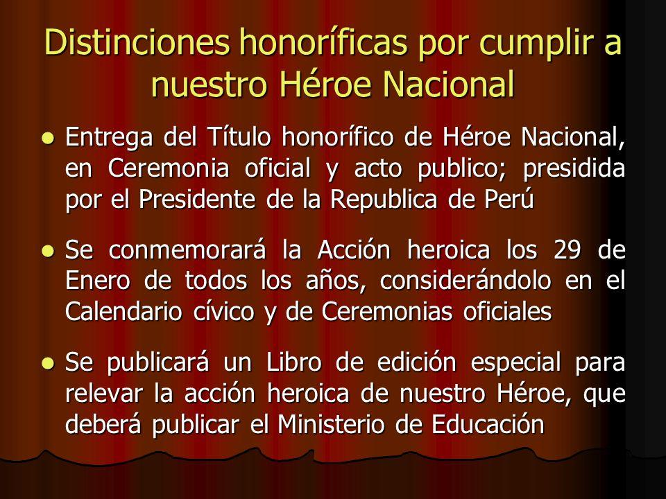 Distinciones honoríficas por cumplir a nuestro Héroe Nacional Entrega del Título honorífico de Héroe Nacional, en Ceremonia oficial y acto publico; pr