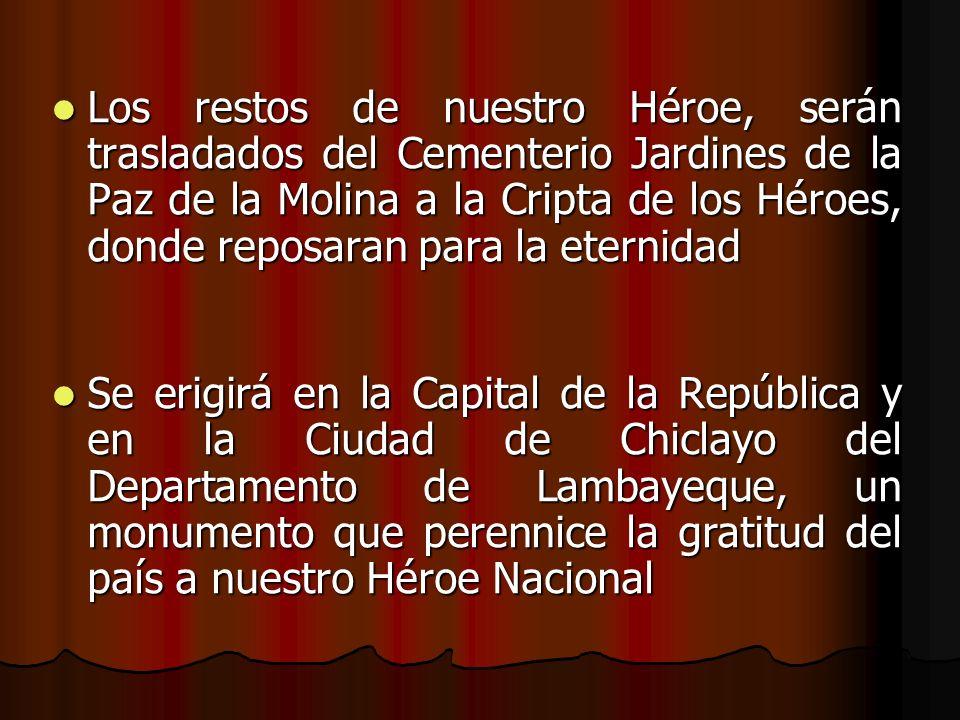Los restos de nuestro Héroe, serán trasladados del Cementerio Jardines de la Paz de la Molina a la Cripta de los Héroes, donde reposaran para la etern