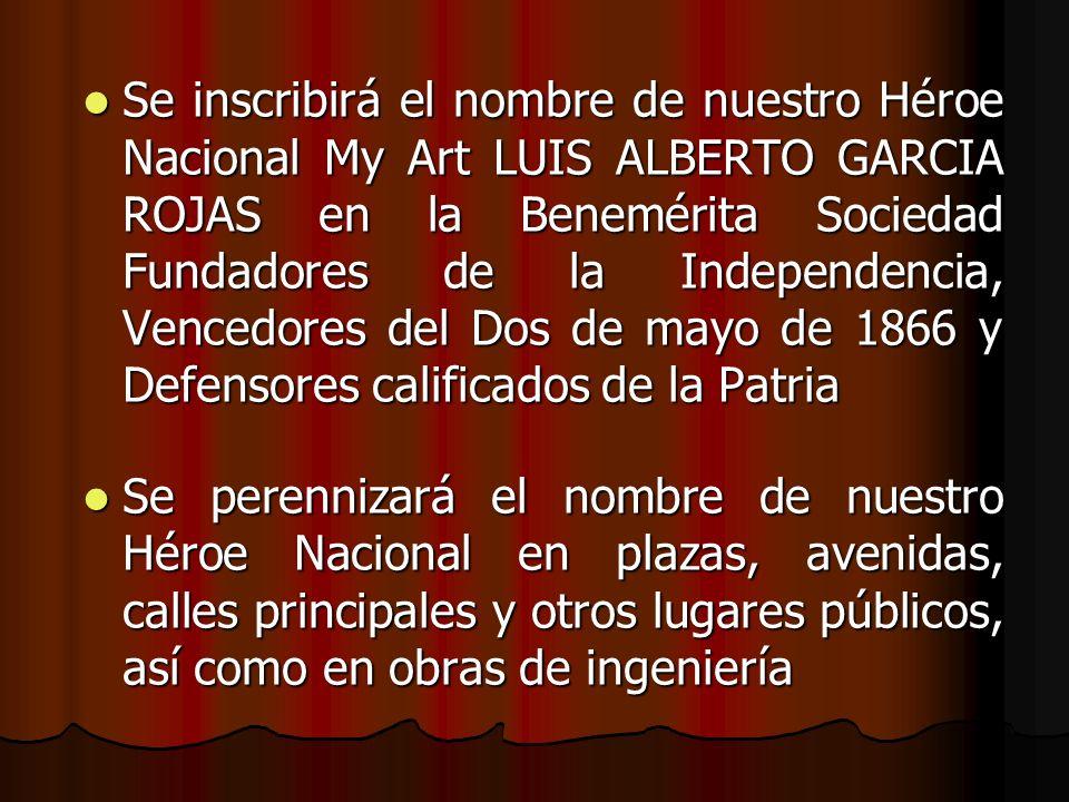 Se inscribirá el nombre de nuestro Héroe Nacional My Art LUIS ALBERTO GARCIA ROJAS en la Benemérita Sociedad Fundadores de la Independencia, Vencedore
