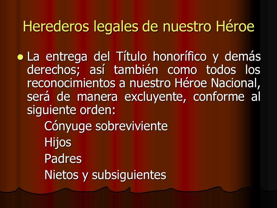 Herederos legales de nuestro Héroe La entrega del Título honorífico y demás derechos; así también como todos los reconocimientos a nuestro Héroe Nacio
