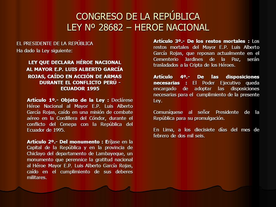 CONGRESO DE LA REPÚBLICA LEY Nº 28682 – HEROE NACIONAL EL PRESIDENTE DE LA REPÚBLICA Ha dado la Ley siguiente: LEY QUE DECLARA HÉROE NACIONAL AL MAYOR