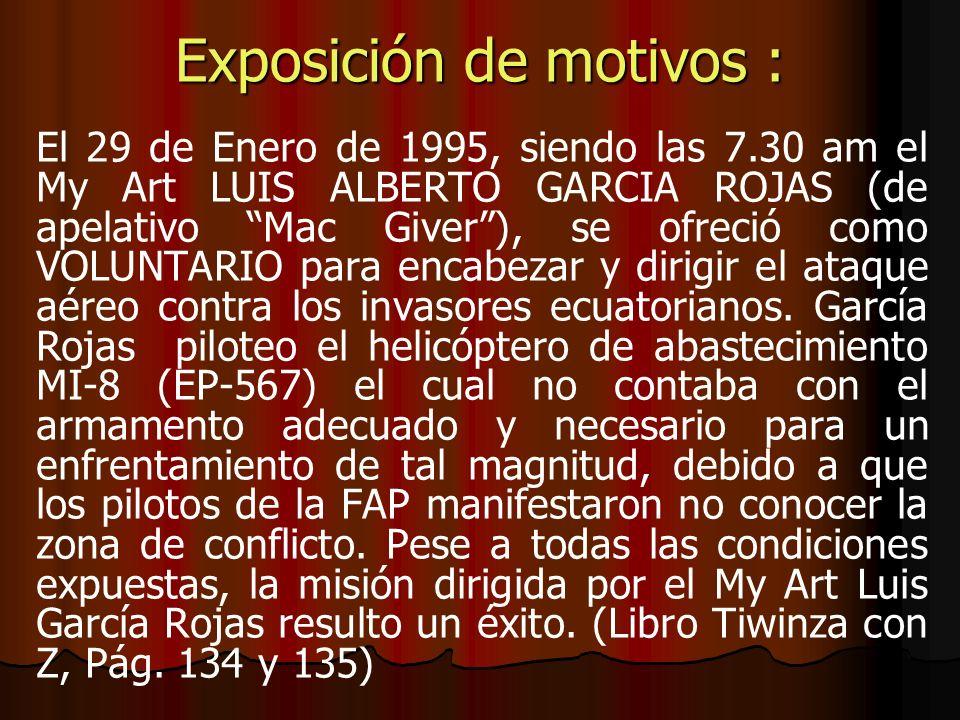 Exposición de motivos : El 29 de Enero de 1995, siendo las 7.30 am el My Art LUIS ALBERTO GARCIA ROJAS (de apelativo Mac Giver), se ofreció como VOLUN