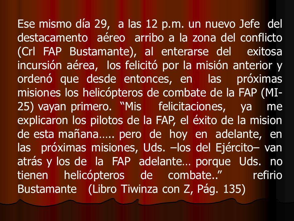 Ese mismo día 29, a las 12 p.m. un nuevo Jefe del destacamento aéreo arribo a la zona del conflicto (Crl FAP Bustamante), al enterarse del exitosa inc