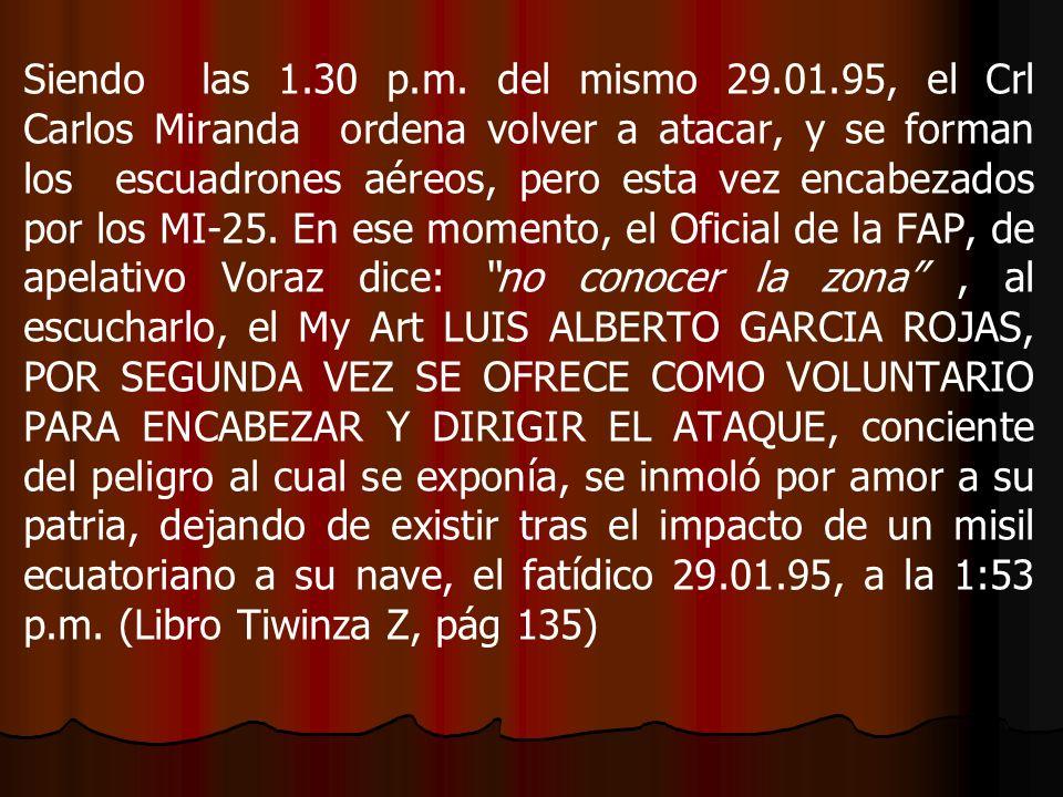 Siendo las 1.30 p.m. del mismo 29.01.95, el Crl Carlos Miranda ordena volver a atacar, y se forman los escuadrones aéreos, pero esta vez encabezados p