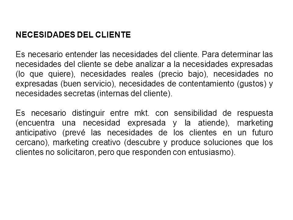 NECESIDADES DEL CLIENTE Es necesario entender las necesidades del cliente. Para determinar las necesidades del cliente se debe analizar a la necesidad