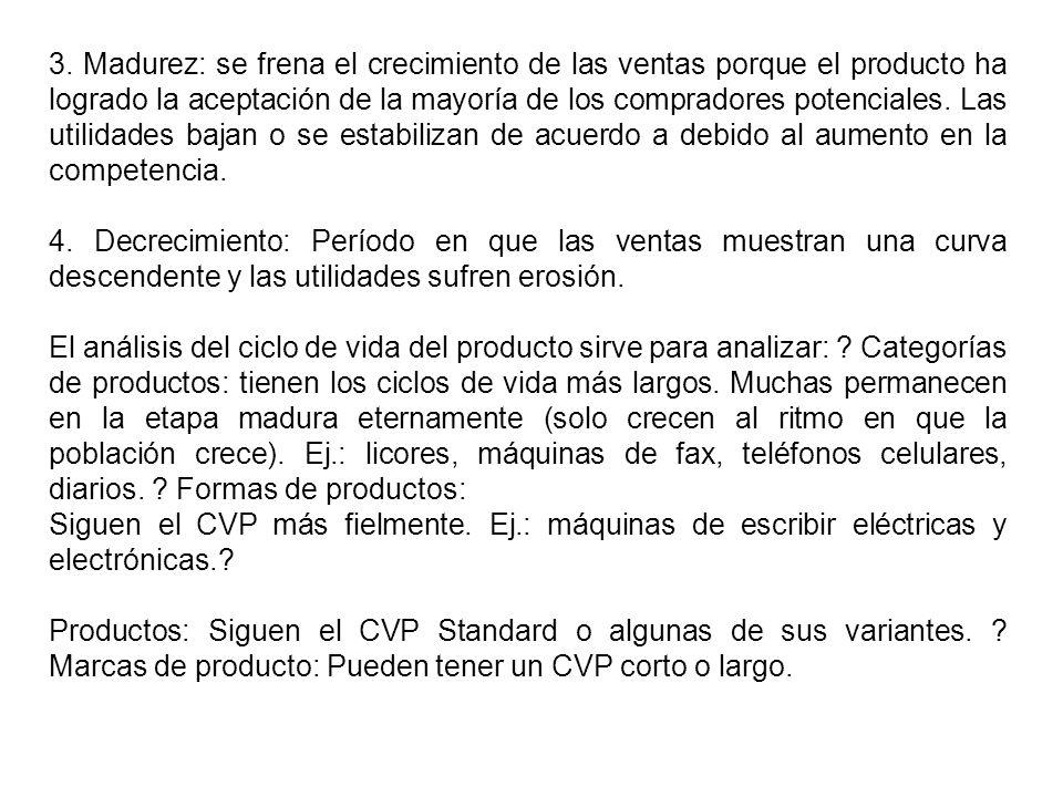3. Madurez: se frena el crecimiento de las ventas porque el producto ha logrado la aceptación de la mayoría de los compradores potenciales. Las utilid