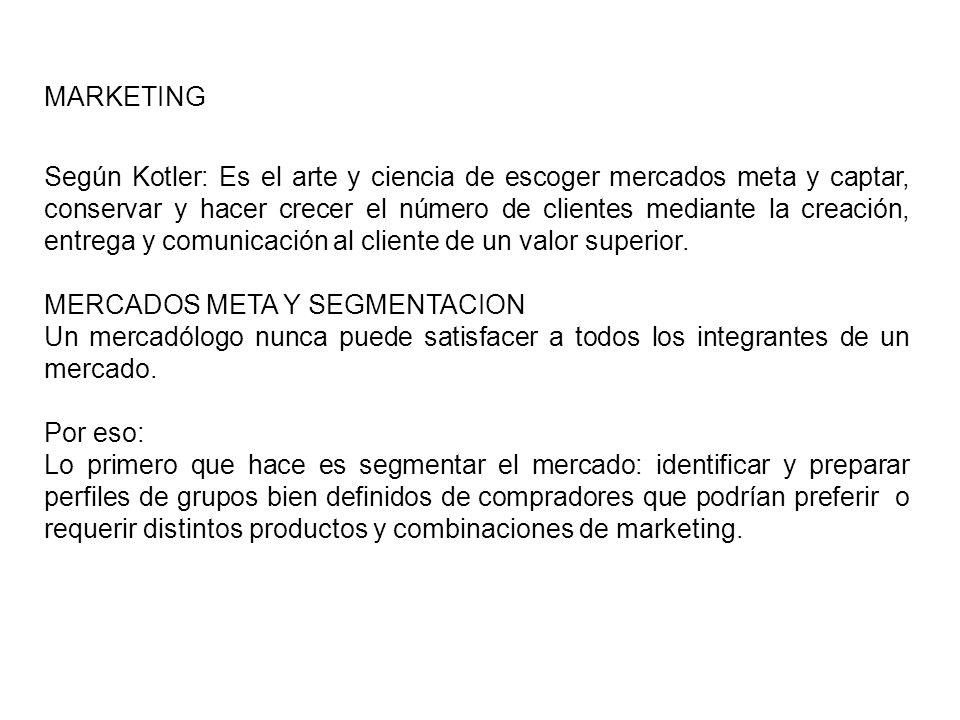 MARKETING Según Kotler: Es el arte y ciencia de escoger mercados meta y captar, conservar y hacer crecer el número de clientes mediante la creación, e