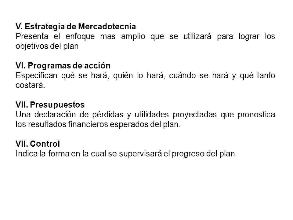 V. Estrategia de Mercadotecnia Presenta el enfoque mas amplio que se utilizará para lograr los objetivos del plan VI. Programas de acción Especifican
