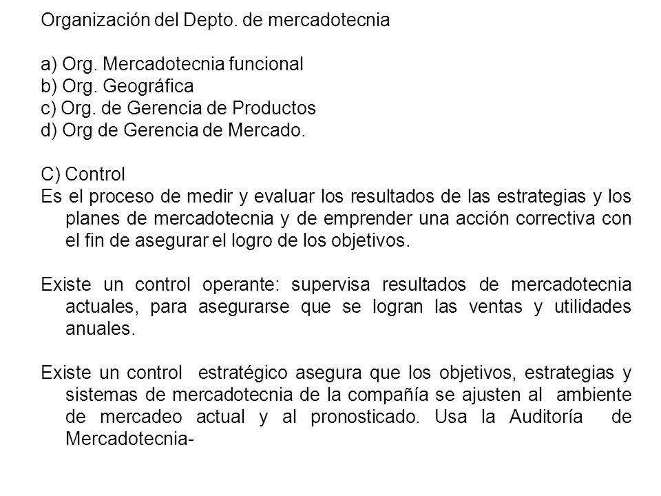 Organización del Depto. de mercadotecnia a) Org. Mercadotecnia funcional b) Org. Geográfica c) Org. de Gerencia de Productos d) Org de Gerencia de Mer