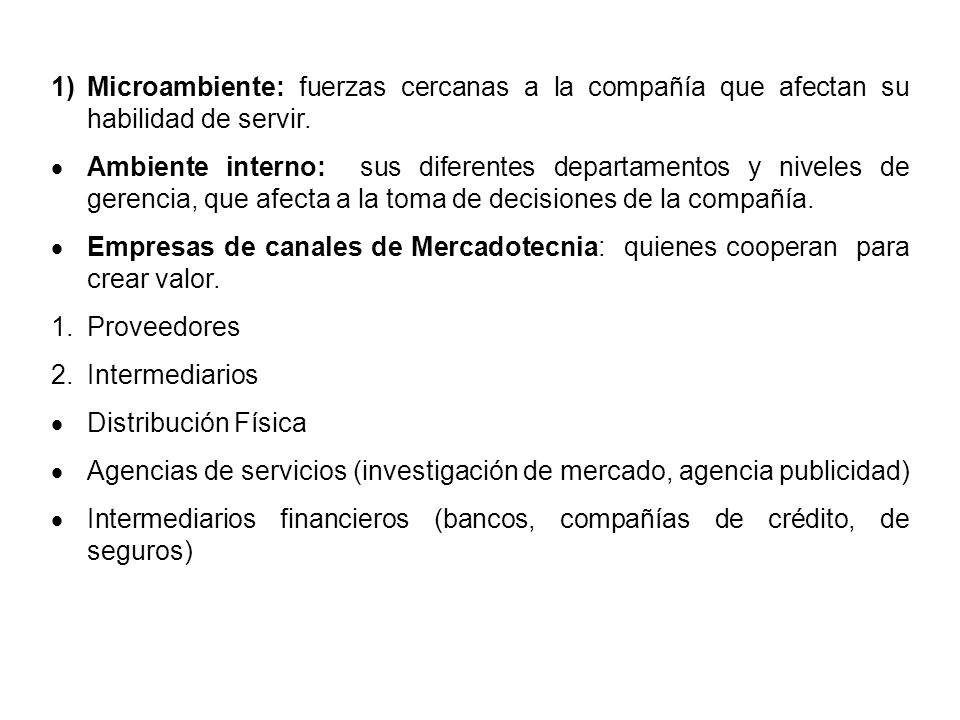 1)Microambiente: fuerzas cercanas a la compañía que afectan su habilidad de servir. Ambiente interno: sus diferentes departamentos y niveles de gerenc