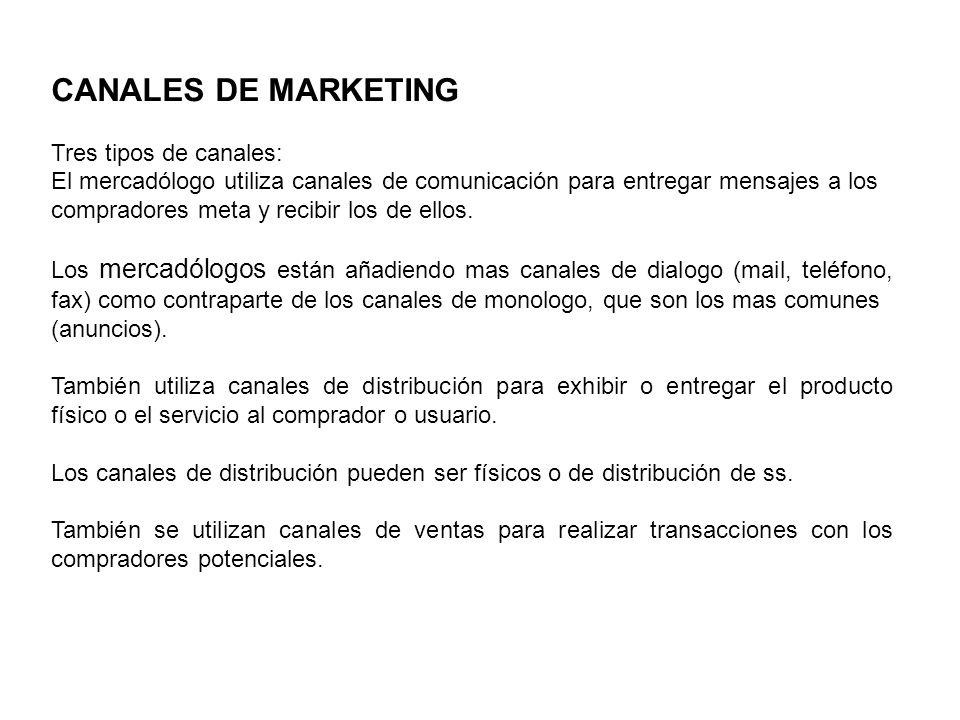 CANALES DE MARKETING Tres tipos de canales: El mercadólogo utiliza canales de comunicación para entregar mensajes a los compradores meta y recibir los