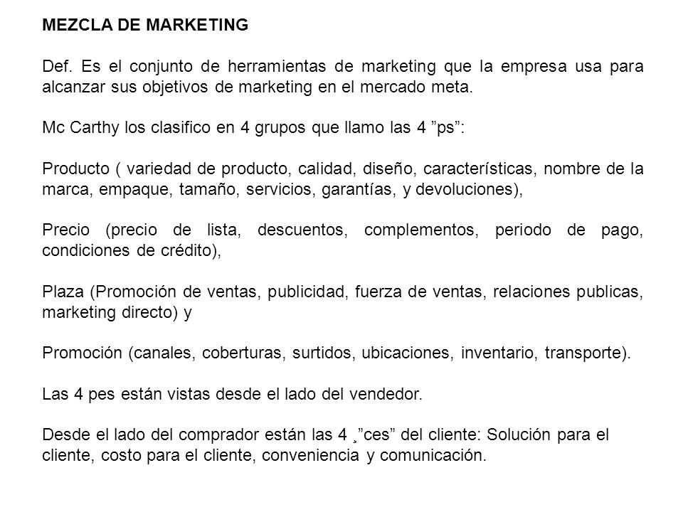 MEZCLA DE MARKETING Def. Es el conjunto de herramientas de marketing que la empresa usa para alcanzar sus objetivos de marketing en el mercado meta. M