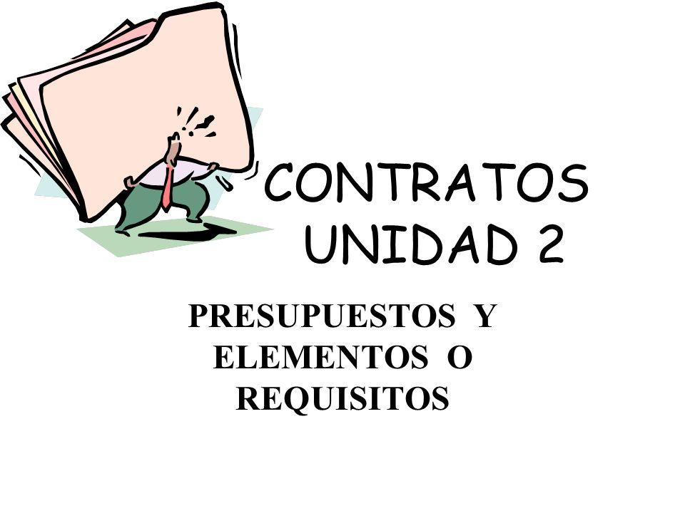 CONTRATOS UNIDAD 2 PRESUPUESTOS Y ELEMENTOS O REQUISITOS