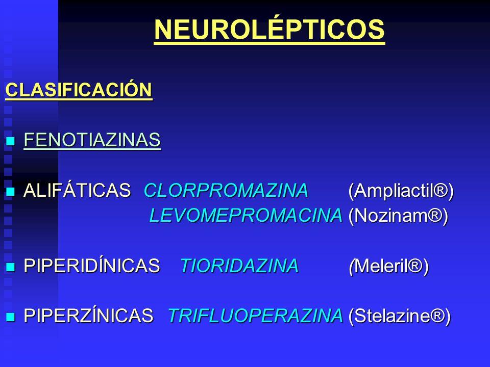 NEUROLÉPTICOSCLASIFICACIÓN FENOTIAZINAS FENOTIAZINAS ALIFÁTICAS CLORPROMAZINA(Ampliactil®) ALIFÁTICAS CLORPROMAZINA(Ampliactil®) LEVOMEPROMACINA(Nozin