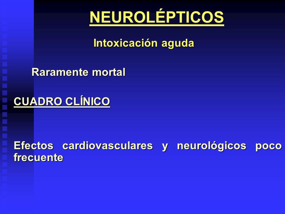 NEUROLÉPTICOS Intoxicación aguda Intoxicación aguda Raramente mortal CUADRO CLÍNICO Efectos cardiovasculares y neurológicos poco frecuente